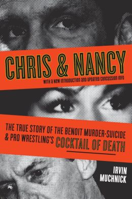 Chris & Nancy: The True Story of the Benoit Murder-Suicide and Pro Wrestling's Cocktail of Death