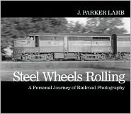 Steel Wheels Rolling: A Personal Journey of Railroad Photography