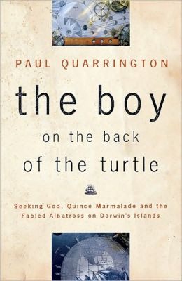 Boy on the Back of the Turtle: Seeking God, Quince Marmalade, and the Fabled Albatross on Darwin's Islands