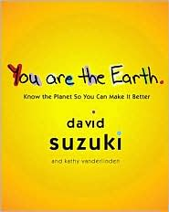 You Are the Earth: Know the Planet so You Can Make It Better