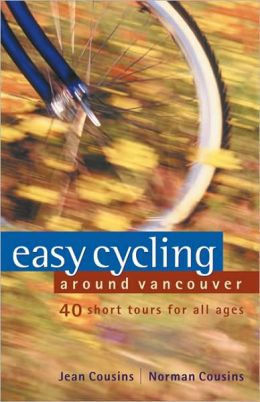 Easy Cycling Around Vancouver: 40 Short Tours for All Ages