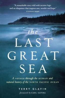 Last Great Sea: A Voyage Through the Human and Natural History of the North Pacific Ocean