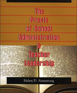 Praxis of School Administration and Teacher Leadership