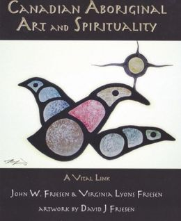Canadian Aboriginal Art and Spirituality: A Vital Link