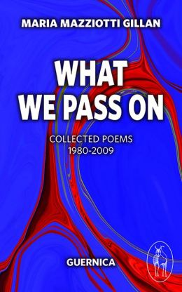 What We Pass On: Collected Poems: 1980-2009