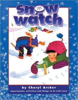 Snow Watch: Experiments, Activities and Things to Do with Snow