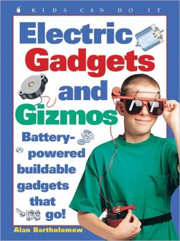 Electric Gadgets and Gizmos: Battery-powered Buildable Gadgets That Go! (Kids Can Do It) Alan Bartholomew and Lynn Bartholomew