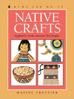 Native Crafts: Inspired by North America's First People