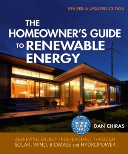 The Homeowner's Guide to Renewable Energy: Achieving Energy Independence Through Solar, Wind, Biomass, and Hydropower