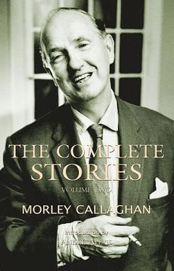 The Complete Stories of Morley Callaghan: Volume Two