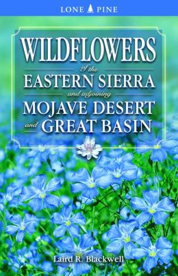 Wildflowers of the Eastern Sierra and Adjoining Mojave Desert and Great Basin