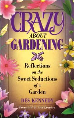 Crazy about Gardening: Reflections on the Sweet Seductions of a Garden