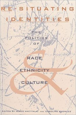 Re-Situating Identities: The Politics of Race, Ethnicity, and Culture