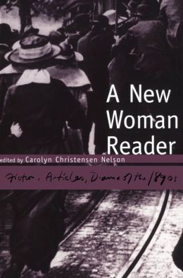 A New Woman Reader: Fiction, Articles and Drama of the 1890's