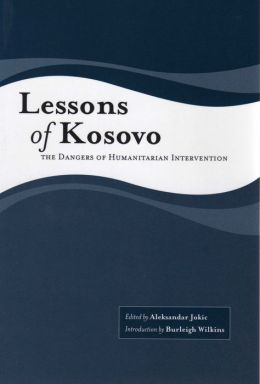 Lessons of Kosovo: The Dangers of Humanitarian Intervention