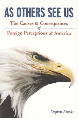 As Others See Us: Causes and Consequences of Foreign Perceptions of America