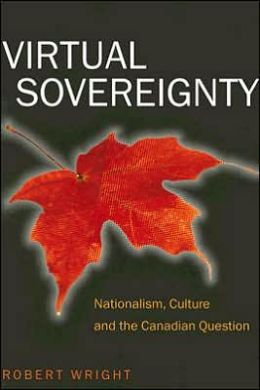 Virtual Sovereignty: Nationalism, Culture and the Canadian Question