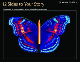12 Sides to Your Story: Simples Steps for Turning Ordinary Writing into Something Extraordinary