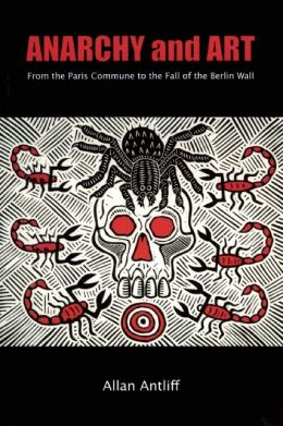 Anarchy and Art: From the Paris Commune to the Fall of the Berlin Wall