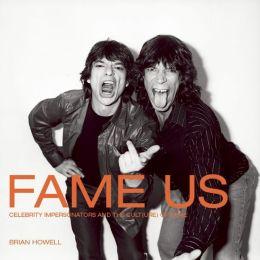 Fame Us: Celebrity Impersonators and the Cult(ure) of Fame