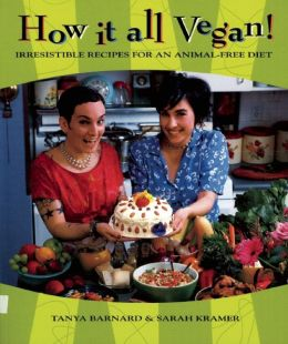 How It All Vegan! 10th Anniversary Edition: Irresistible Recipes for an Animal-Free Diet
