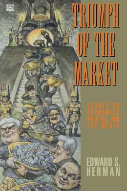 Triumph of the Market: Essays on Economics, Politics and the Media