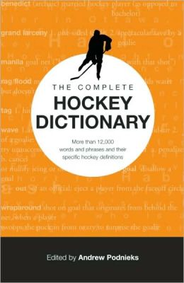 Hockey Talk: The Language of the Game: The Complete Hockey Dictionary