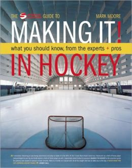Making It: What Aspiring Hockey Players and Parents Need to Know to
