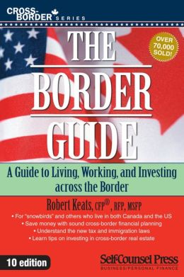The Border Guide: A guide to living, working, and investing across the border.