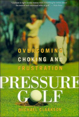 Pressure Golf: Overcoming Choking and Frustration