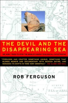 Devil and the Disappearing Sea: Or, How I Tried to Stop the World's Worst Ecological Catastrophe