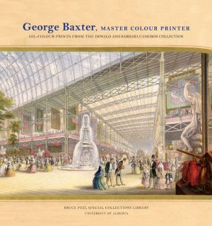 George Baxter, Master Colour Printer: Oil-Colour Prints from the Donald and Barbara Cameron Collection