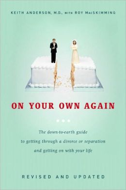 On Your Own Again: The Down-to-Earth Guide to Getting Through a Divorce or Separation and Getting o n with Your Life