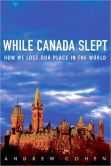 Andrew Cohen - While Canada Slept: How We Lost Our Place in the World