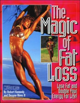 The Magic of Fat Loss: Lose Fat and Double Your Energy for Life