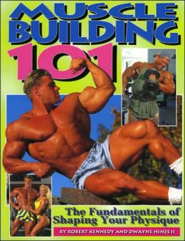 Muscle Building 101: The Fundamentals of Shaping Your Physique