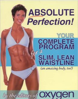 Absolute Perfection: Your Complete Program for a Slim, Lean Waistline