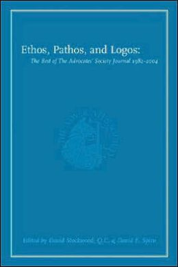 Ethos, Pathos, and Logos: The Best of the Advocates' Society Journal, 1982-2004