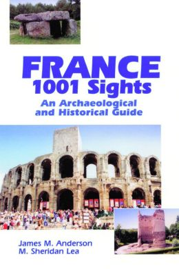 France 1001 Sights: An Archaeological and Historical Guide
