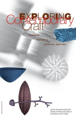 Exploring Contemporary Craft: History, Theory, and Critical Writing