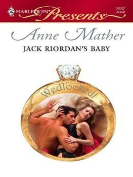 Jack Riordan's Baby (Harlequin Presents #2557)