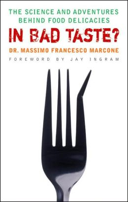 In Bad Taste?: The Adventures and Science Behind Food Delicacies