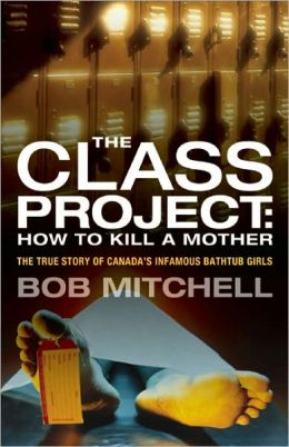 Class Project: How to Kill a Mother: The True Story of Canada's Infamous Bathtub Girls