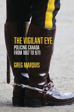 The Vigilant Eye: Policing Canada from 1867 to 9/11