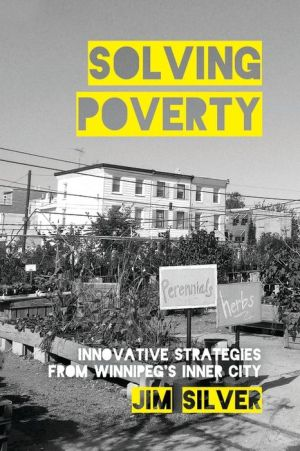 Solving Poverty: Innovative Strategies from Winnipeg?s Inner City