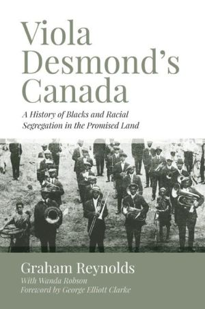 Viola Desmond?s Canada: A History of Blacks and Racial Segregation in the Promised Land