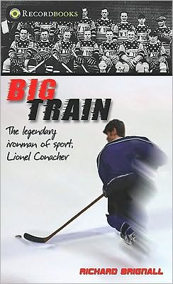 Big Train: The Legendary Ironman of Sport, Lionel Conacher