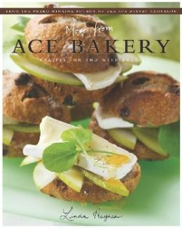 More from ACE Bakery: Recipes for and with Bread