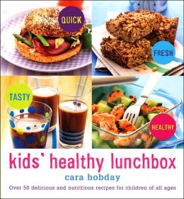 Kids Healthy Lunchbox: Over 50 Delicious and Nutritious Recipes for Children of All Ages