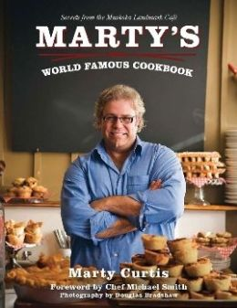 Marty's World Famous Cookbook: Secrets from the Muskoka Landmark Café